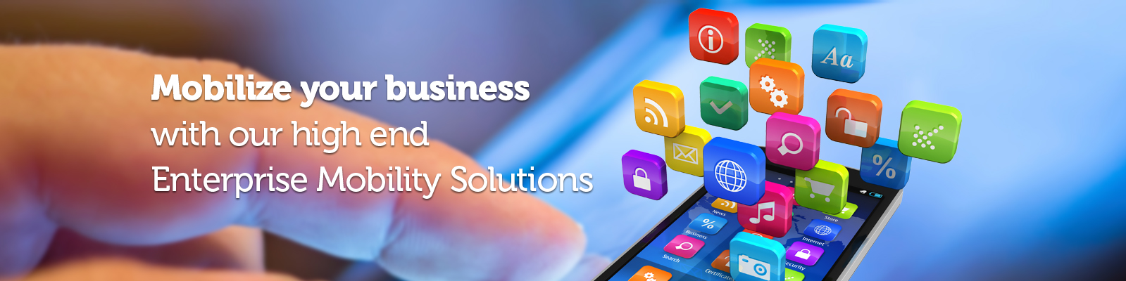 Mobile Your Business with our high end Enterprise Mobility Solutions