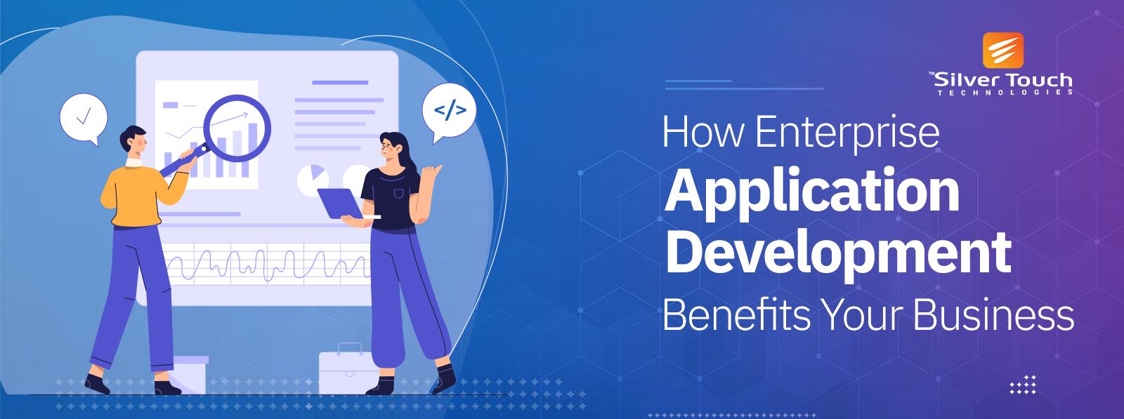 How Enterprise Application Development Benefits Your Business